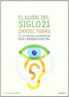 El Guión Del Siglo 21: El Futuro De La Narrativa En El Mundo Digital