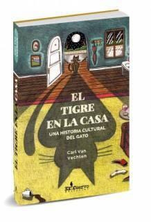 El Tigre En La Casa. Una Historia Cultural Del Gato