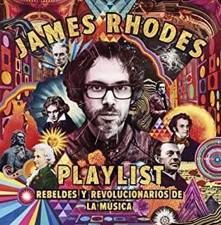Playlist. Rebeldes y Revolucionarios De La Música: La Playlist De James Rhodes
