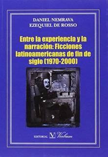 Entre La Experiencia y La Narración : Ficciones Latinoamericanas De Fin De Siglo (1970-2000)