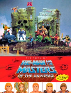 The Toys of He-Man and the Masters of the Universe: Also including She-Ra, Princess of Power