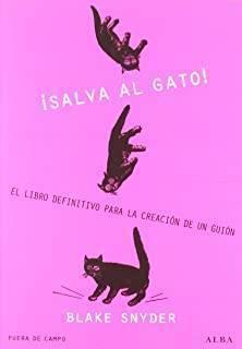 ¡Salva Al Gato!: El Libro Definitivo Para La Creación De Un Guión